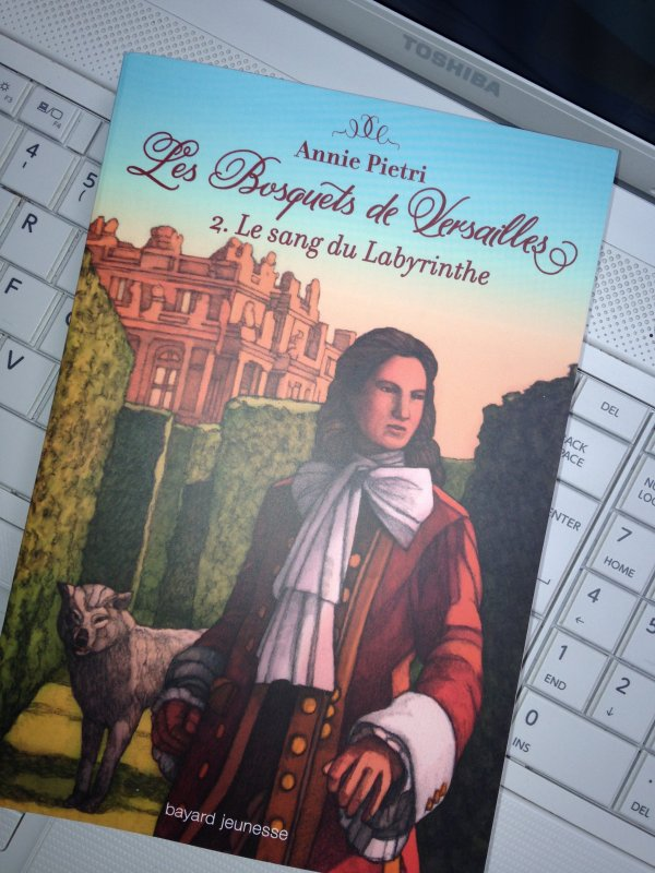 Réception du jour, bonjour ! (2) Les Bosquets de Versailles T2 Le sang du labyrinthe de Annie Pietri @BayardEditionsJ