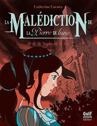 Mon avis sur La Malédiction de la Pierre de Lune T3 Naples de Catherine Cuenca @Gulf_Stream_Ed
