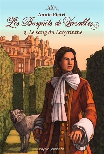Mon avis sur Les Bosquets de Versailles T2 Le sang du labyrinthe d'Annie Pietri @BayardEditionsJ