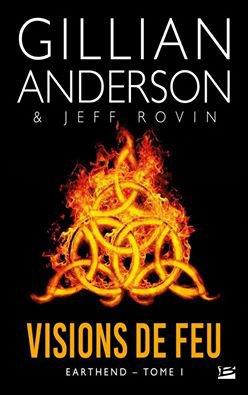 Présentation de Earthend T1 Visions de feu de Gillian Anderson & Jeff Rovin éditions Bragelonne