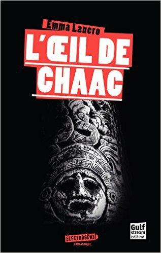 Présentation de L'½il de Chaac de Emma Lanero Gulf Stream Editions / Électrogène
