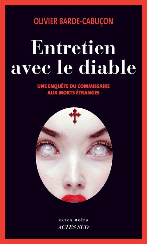 Présentation de Entretien avec le Diable de Olivier Barde-Cabuçon Editions Actes Sud