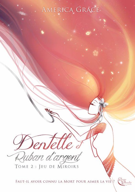 Mon avis sur Dentelle & Ruban d'Argent d'America Grace T1 Jeux du sort éditions Plume Blanche ! + Présentation du Tome 2 qui est à paraître en Juillet 2017.