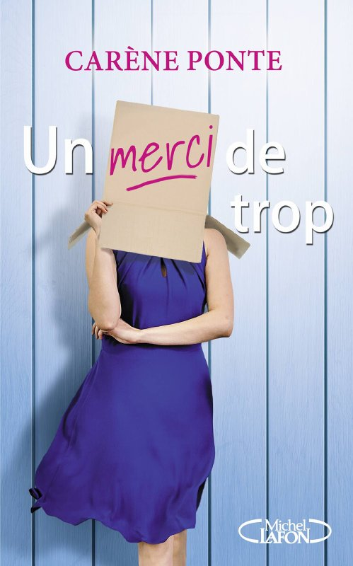 Mon avis sur Un Merci de trop de Carène Ponte Editions Michel Lafon. (Chronique rédigée le 4/08/16)