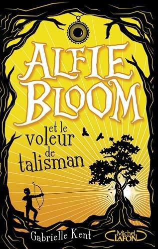 Mon avis sur Alfie Bloom T2 Le Voleur de Talisman de Gabrielle Kent éditions Michel Lafon Jeunesse. (Chronique rédigée le 22/10/16)