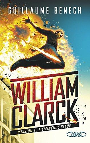 Mon avis sur William Clarck Mission 1 L'Éminence Bleue de Guillaume Benech Editions Michel Lafon Jeunesse. (Chronique rédigée le 29/10/16)