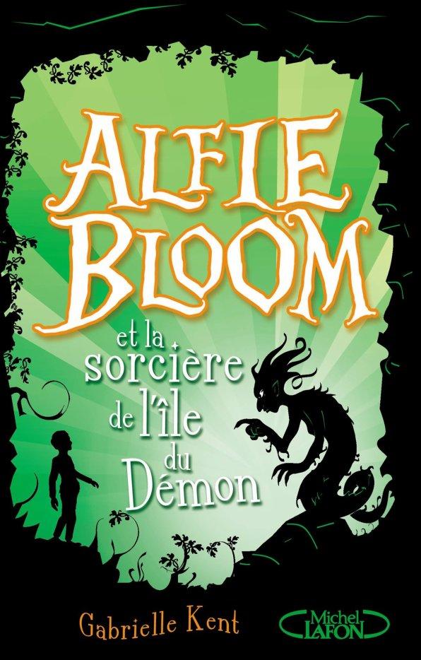 Mon avis sur Alfie Bloom et la sorcière de l'île du démon de Gabrielle Kent. Michel Lafon J !