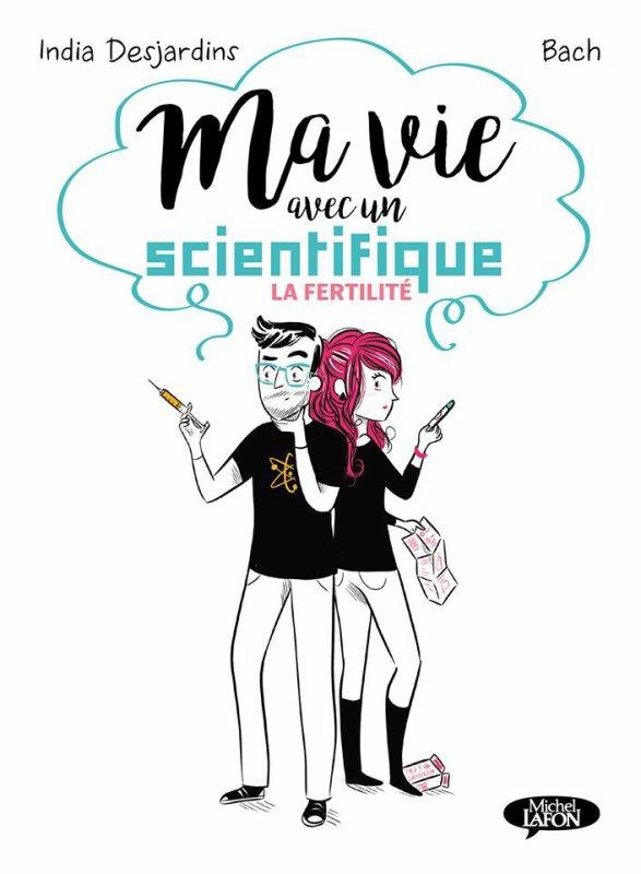 """#Chronique: Ma vie avec un scientifique """"La Fertilité"""" d'India Desjardins illustré par Bach."""
