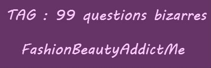 Tag : 99 questions bizarres !