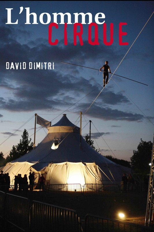 DAVID DIMITRI, L'HOMME CIRQUE