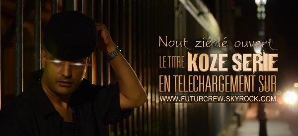 Comme promis leTitre KOZE Sérié en téléchargement libre. Y fo dénoncé !!! fé tourné !!!!!!! Bientôt le Clip.