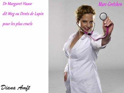 Dr Margaret Haase dit Meg ou encore Dents de lapin pour les plus cruels