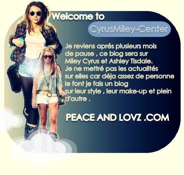 Bienvenue à tous sur CyrusMiley-Center , votre source francophone sur la Miley Cyrus & Ashley Tisdale . Vous pourrez suivre tout les nouveaux look de vos stars , leur coiffure et leur maquillage . Bonne visite à tous .