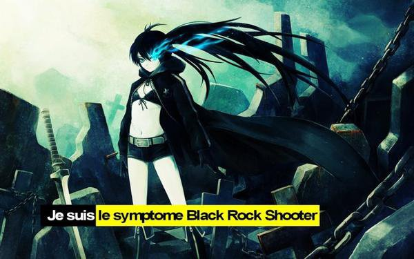 Je suis le symptome Black Rock Shooter