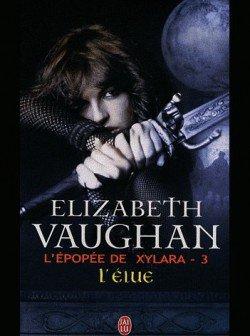 L'épopée de Xylara, Tome 3 : L'élue (Elizabeth Vaughan)