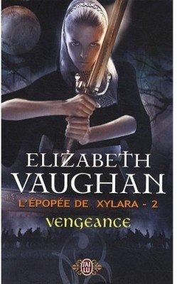 L'épopée de Xylara, Tome 2 : Vengeance (Elizabeth Vaughan)