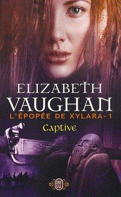 L'épopée de Xylara, Tome 1 : Captive (Elizabeth Vaughan)