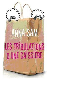 2)  :) Les tribulations dune caissiere Anna Sam :)