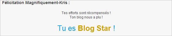 MAGNIFIQUEMENT-KRIS BLOG STAR ( 29 Juillet 2012)  Comme quoi, on est pas obligé de faire des battles pour être Blog Star.