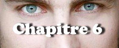 Chapitre 6 : Il a les yeux revolver…