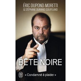 Bete noire. Eric Dupont Moretti