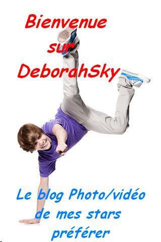 Bienvenue sur DEBORAHSKY ! Le blog PHOTOS/Vidéos de mes stars preferer