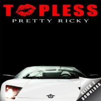 Pretty Ricky - Topless (2010)