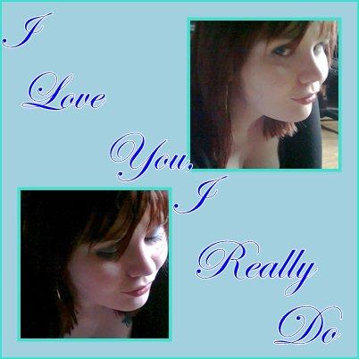 I love you, I really do..
