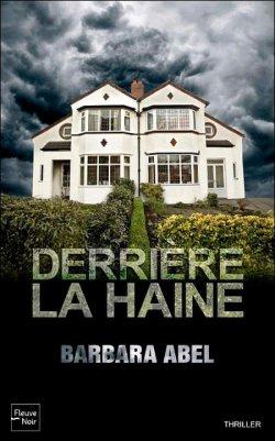 Derrière la haine - Barbara Abel