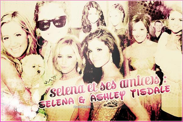 Selena et ses ami(e)s : Selena & Ashley Tisdale !