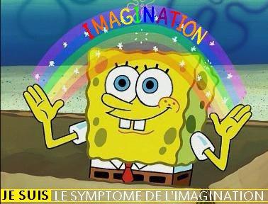 Je suis le symptôme de l'imagination !