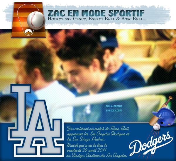 → Zac EFRON // Candids - . • ˙ • . • ˙ • . • ˙ • . • ˙ • . • ˙ • . • ˙ • . • ˙ • . • ˙ • . •˙ • .  DAILY-ZEFRON ★.•°•.•Nouvelle sortie sportive•.•°•.★  « Au Dodger Stadium de Los Angeles » - . • ˙ • . • ˙ • . • ˙ • . • ˙ • . • ˙ • . • ˙ • . • ˙ • . • ˙ • . •˙ • .  - « 29.04.2011 »