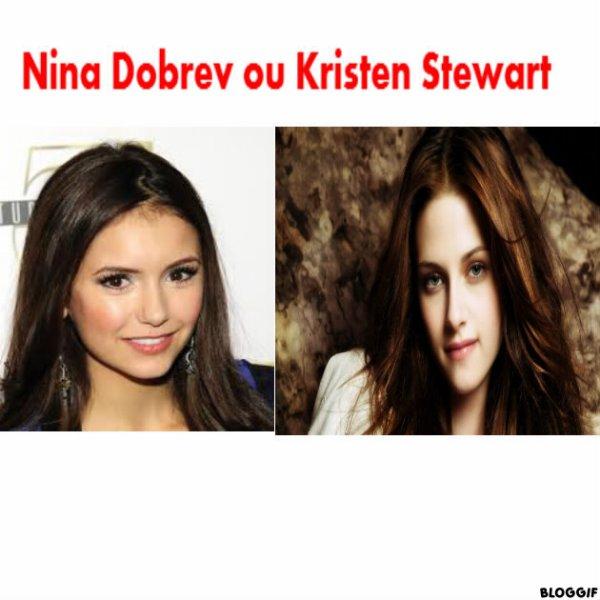 Nina Dobrev ou Kristen Stewart