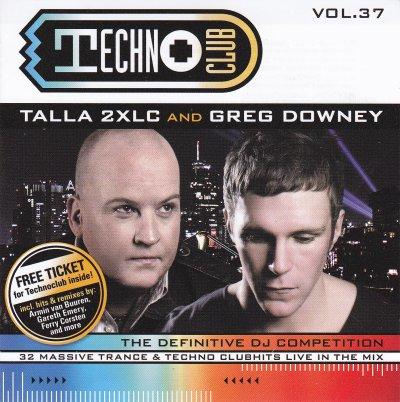 Techno Club Vol.37 mixé par Talla 2XLC et Greg Downey [Style: Electro Trance-Vocal Trance-Uplifting Trance-Psy-Trance]