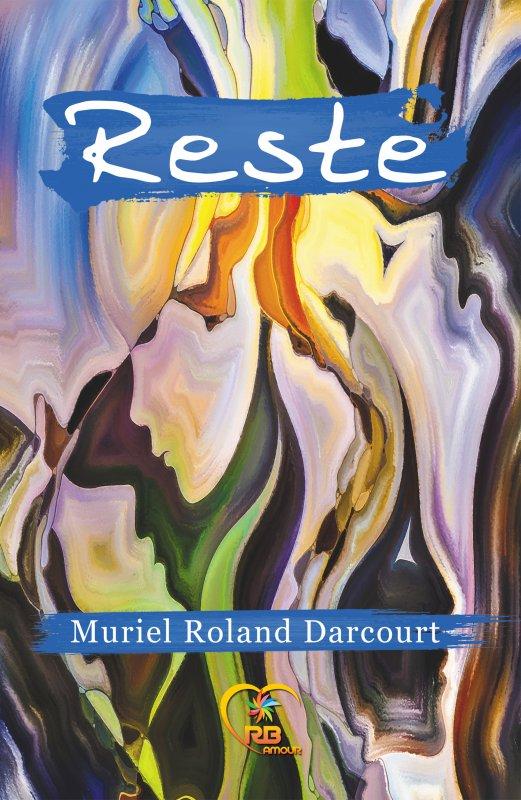 RESTE - Un roman de Muriel Roland Darcourt