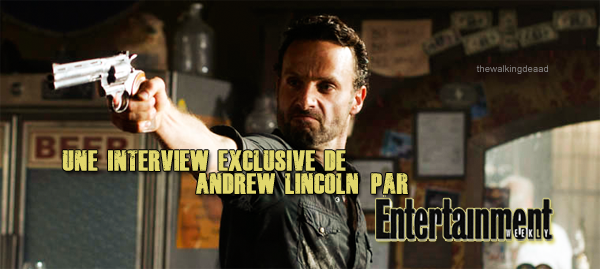 Une interview exclusive de Andrew Lincoln par Entertainment Weekly!