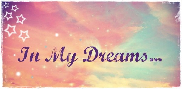 Welcome In My Dreams !!!!