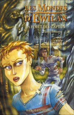 Les Mondes d'Ewilan La Forêt des Captifs Tome 1 de Pierre Bottero