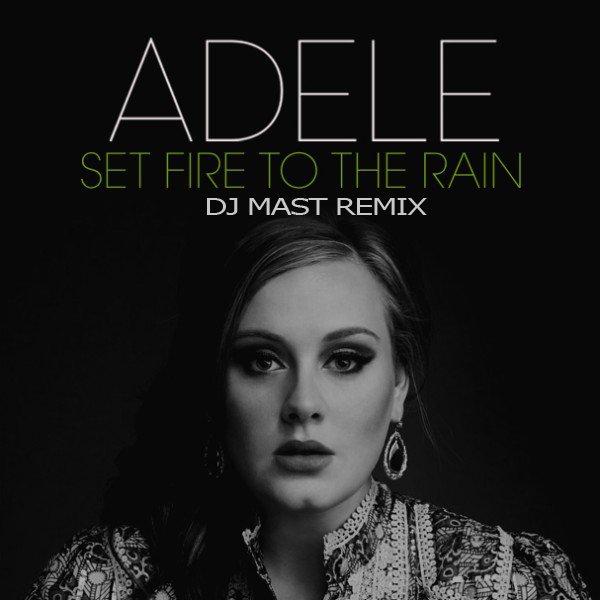 ADELE - SET FIRE TO THE RAIN (DJ MAST REMIX)