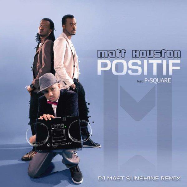 MATT ft P-SQUARE - POSITIF (DJ MAST SUNSHINE REMIX)