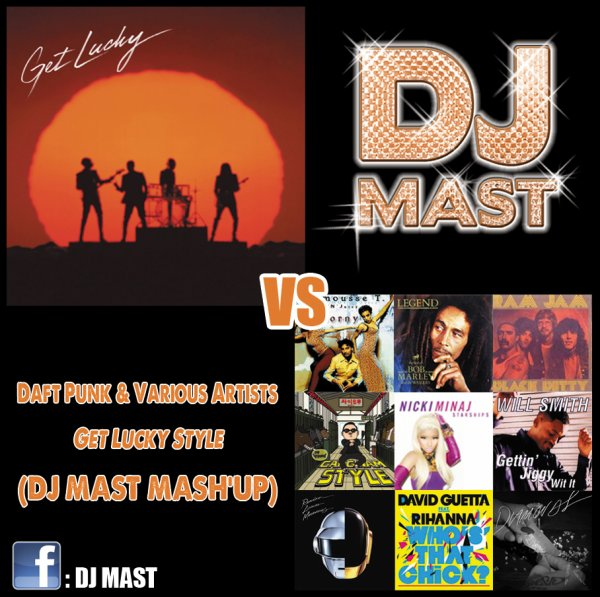 DJ Mast VS Daft Punk & Various Artists - Get Lucky Style (Exclusiv' Mash'up)