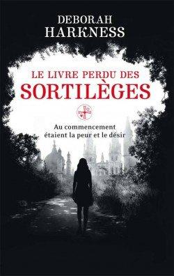Le Livre Perdu Des Sortileges; Au Commencement Étaient La Peur Et Le Desir De Deborah Harkness