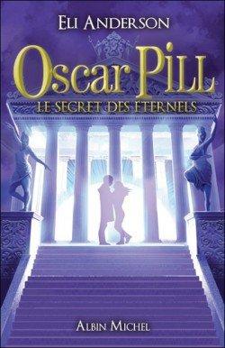 Oscar Pill; Le Secret des Eternels D'Eli Anderson