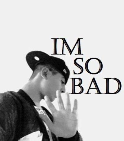 i'm so so so bad