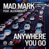 Mad mark - Anywhere You Go