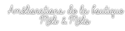 Améliorations de la boutique Méli & Mélo