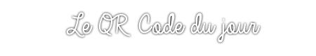 Le QR Code du jour