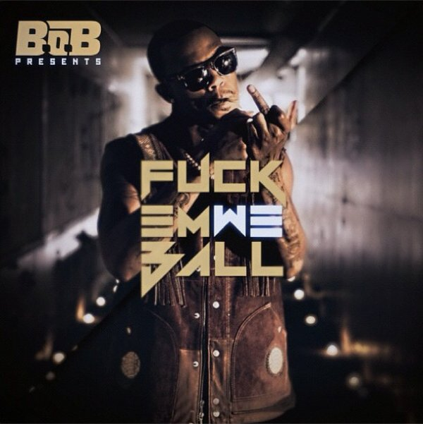 T.I. commentateur & B.o.B Fuck Em We Ball cover et teaser