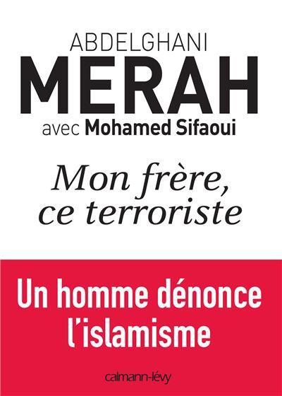 Mon frère, ce terroriste: un homme dénonce l'islamisme de Abdelghani Merah.