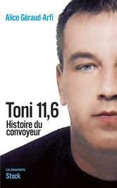 Toni 11,6: Histoire du convoyeur de Alice Géraud-Arfi